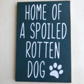 Spoiled Rotten Dog Sign